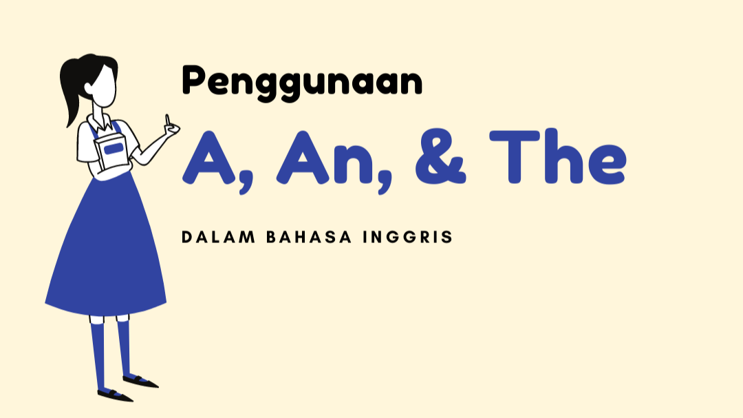 Lengkap! Cara menggunakan A, An, Dan The dalam bahasa inggris