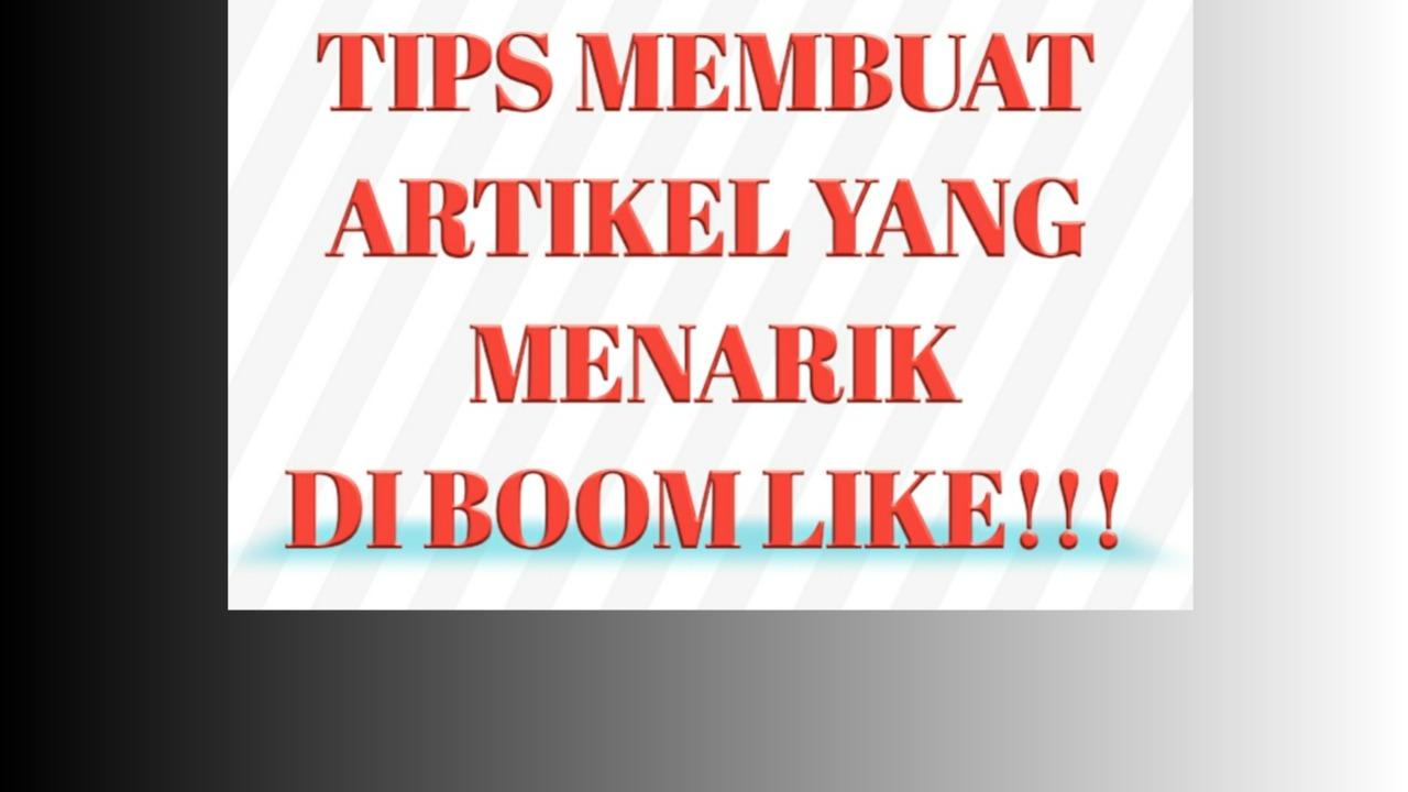 Tips Membuat Artikel Yang Menarik Dan Boom Like!!!